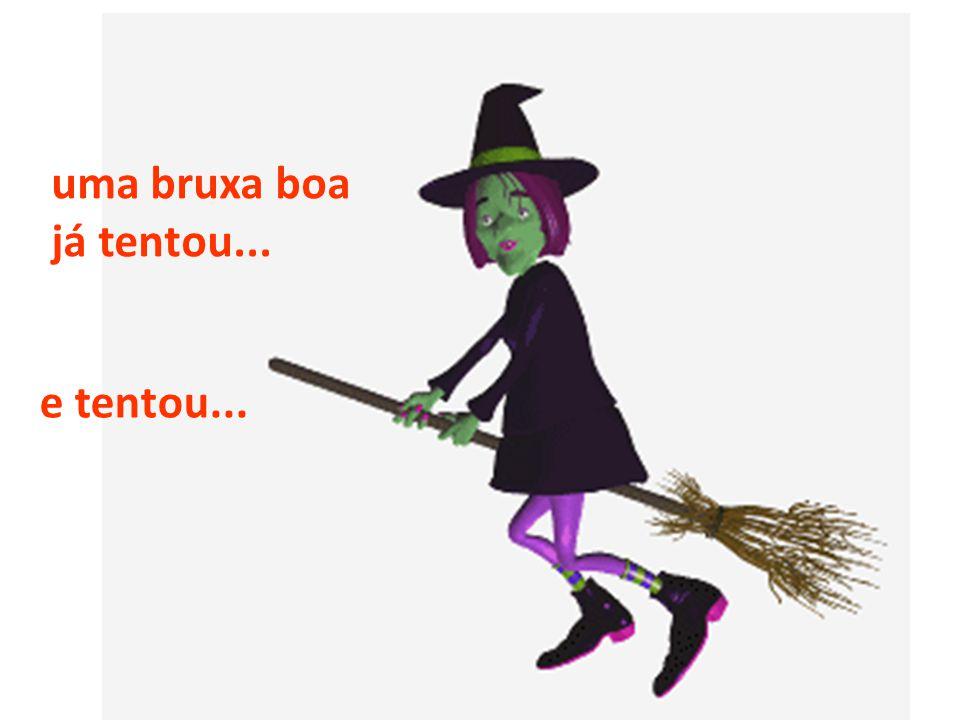 uma bruxa boa já tentou... e tentou...