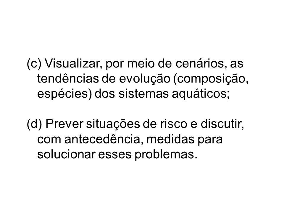 (c) Visualizar, por meio de cenários, as tendências de evolução (composição, espécies) dos sistemas aquáticos;