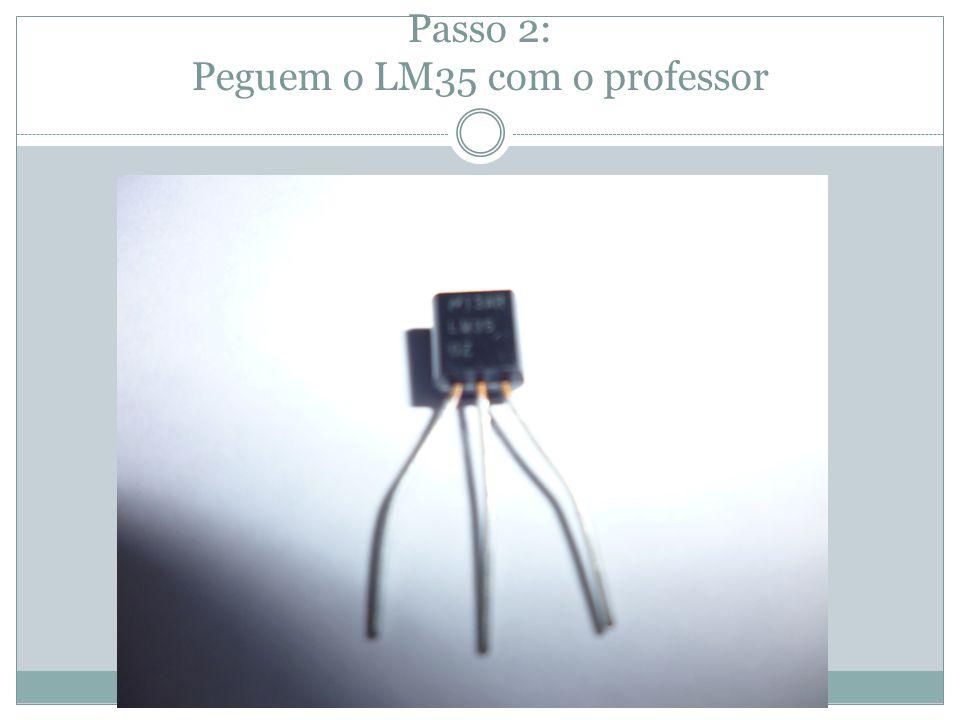 Passo 2: Peguem o LM35 com o professor