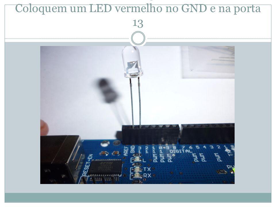 Passo 5: Coloquem um LED vermelho no GND e na porta 13