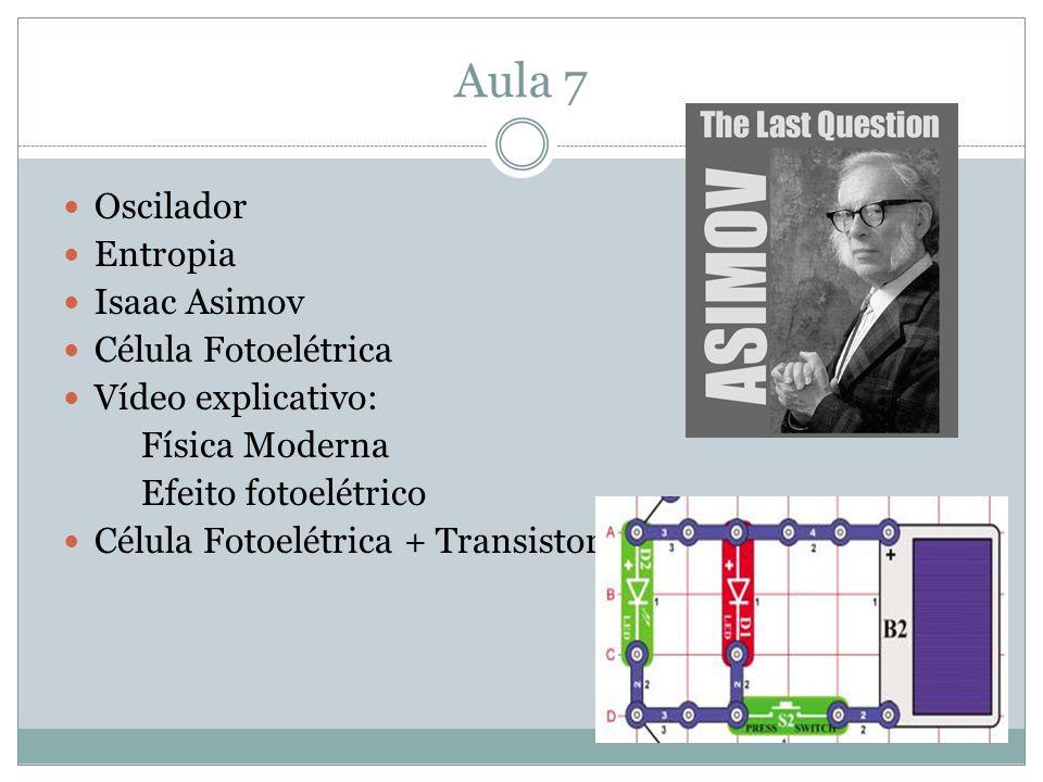 Aula 7 Oscilador Entropia Isaac Asimov Célula Fotoelétrica