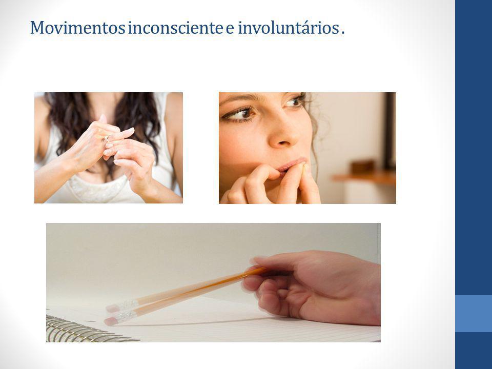 Movimentos inconsciente e involuntários .