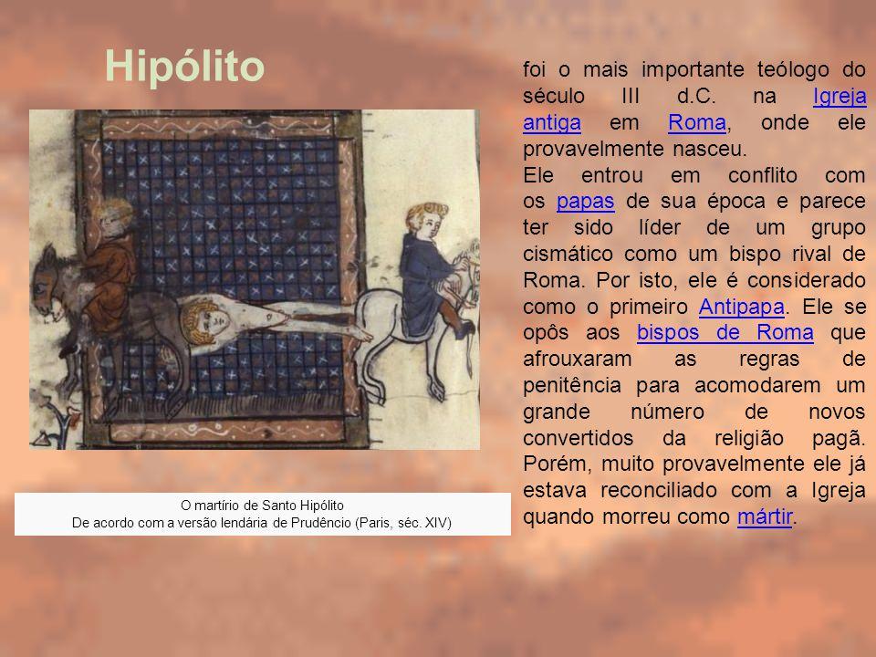 Hipólito foi o mais importante teólogo do século III d.C. na Igreja antiga em Roma, onde ele provavelmente nasceu.