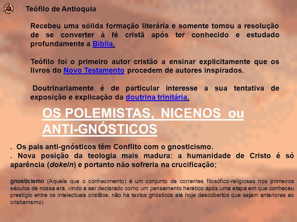 OS POLEMISTAS, NICENOS ou ANTI-GNÓSTICOS