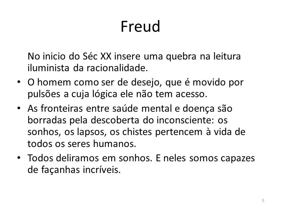 Freud No inicio do Séc XX insere uma quebra na leitura iluminista da racionalidade.