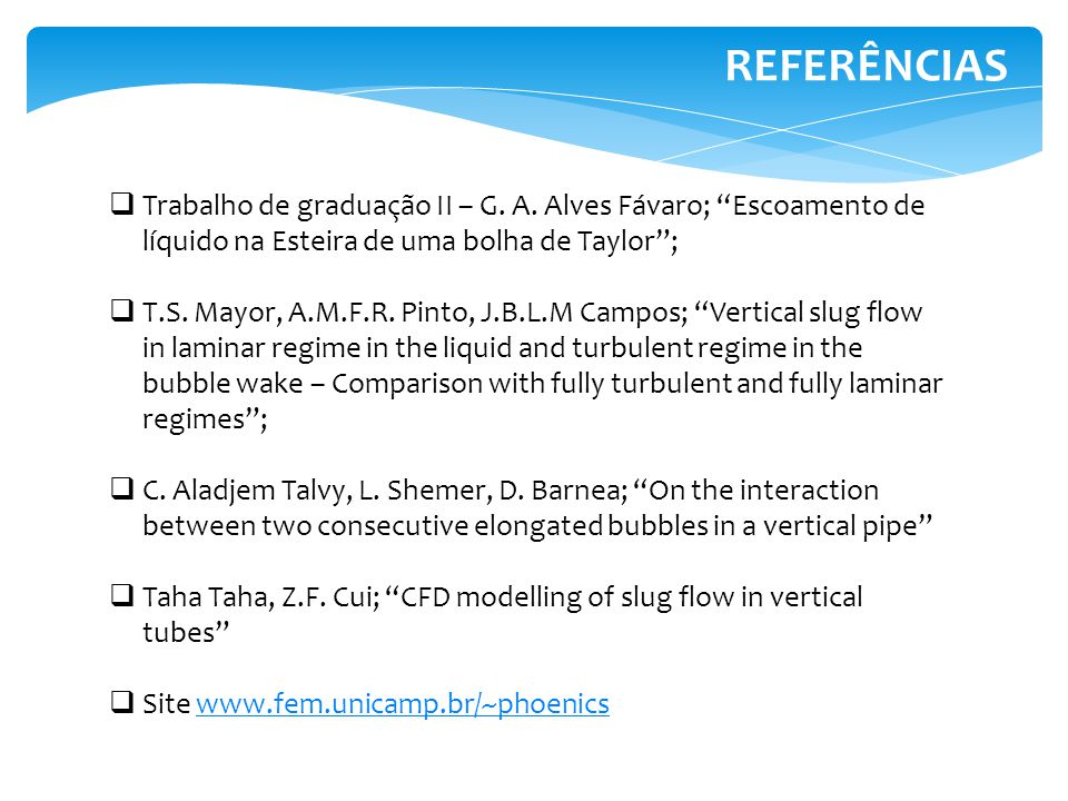 REFERÊNCIAS Trabalho de graduação II – G. A. Alves Fávaro; Escoamento de líquido na Esteira de uma bolha de Taylor ;