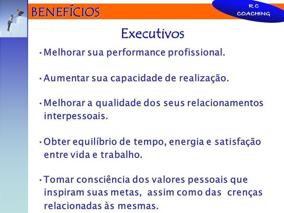 Executivos BENEFÍCIOS Melhorar sua performance profissional.
