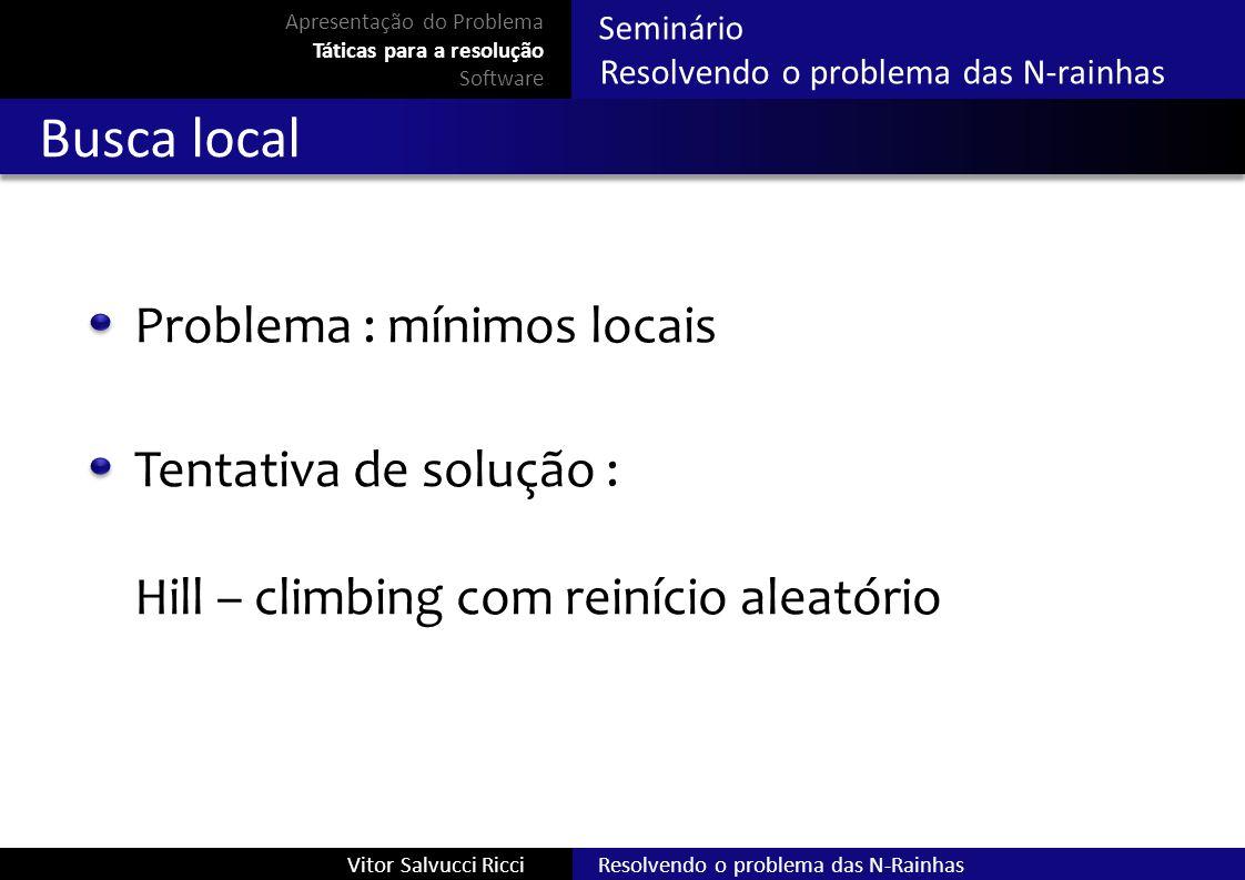 Busca local Problema : mínimos locais Tentativa de solução :