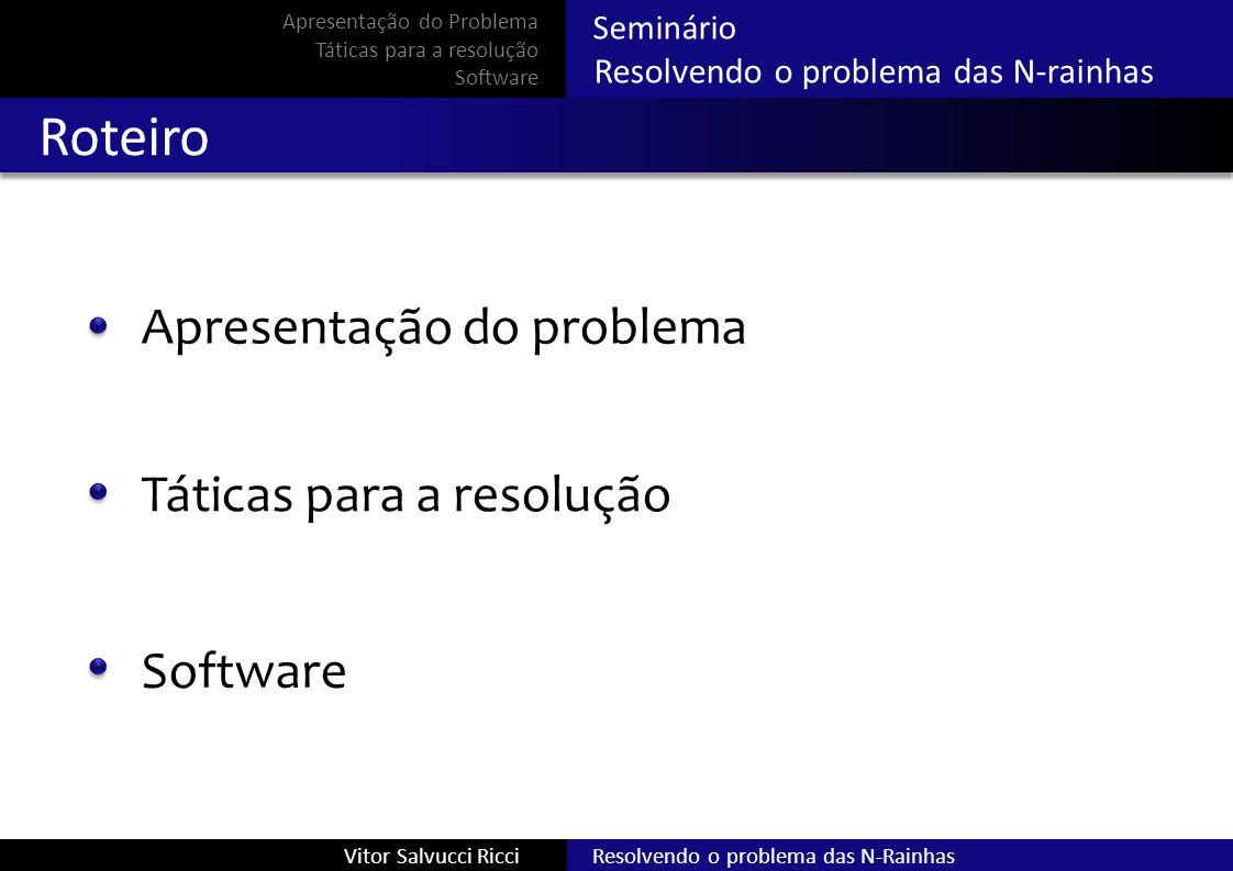 Roteiro Apresentação do problema Táticas para a resolução Software