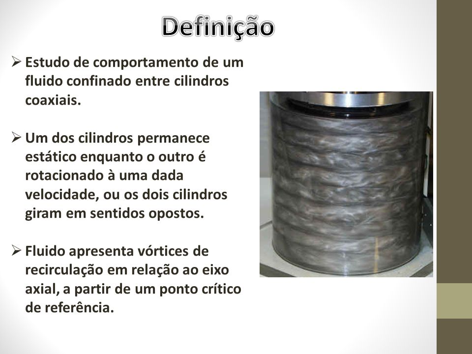 Definição Estudo de comportamento de um fluido confinado entre cilindros coaxiais.