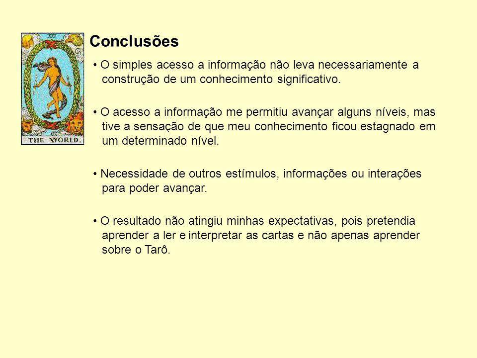 Conclusões O simples acesso a informação não leva necessariamente a construção de um conhecimento significativo.