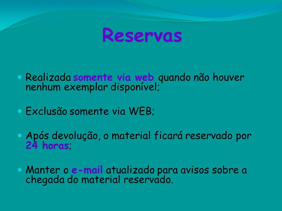 Reservas Realizada somente via web quando não houver nenhum exemplar disponível; Exclusão somente via WEB;