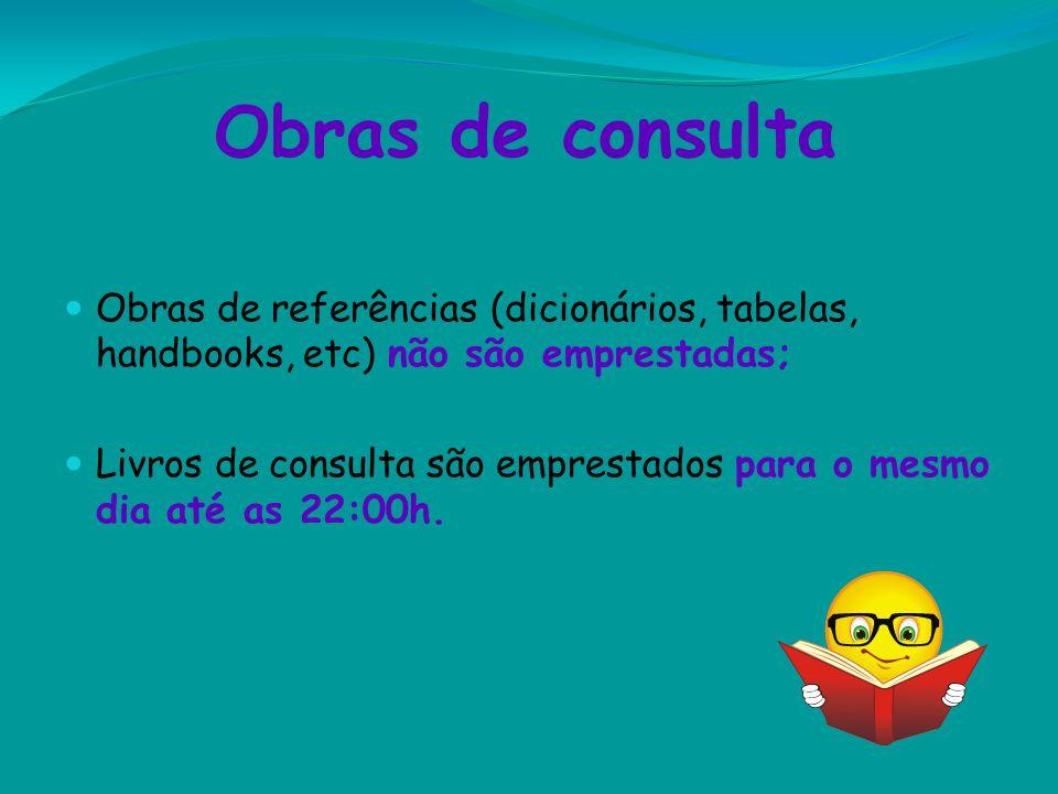 Obras de consulta Obras de referências (dicionários, tabelas, handbooks, etc) não são emprestadas;