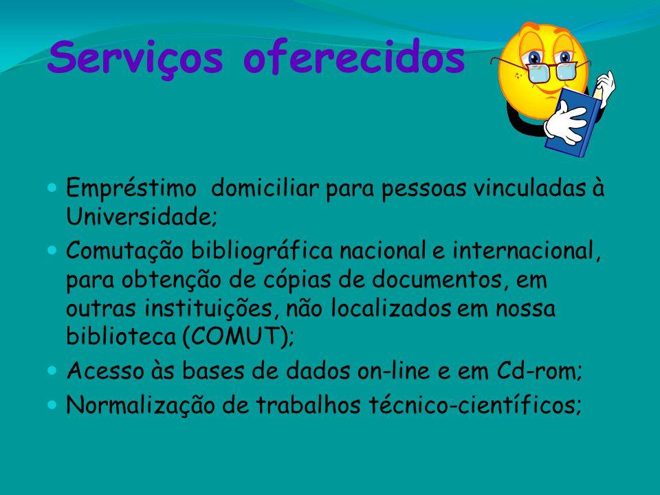 Serviços oferecidos Empréstimo domiciliar para pessoas vinculadas à Universidade;