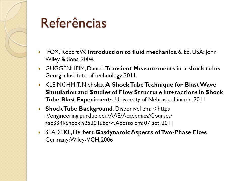 Referências FOX, Robert W. Introduction to fluid mechanics. 6. Ed. USA: John Wiley & Sons, 2004.