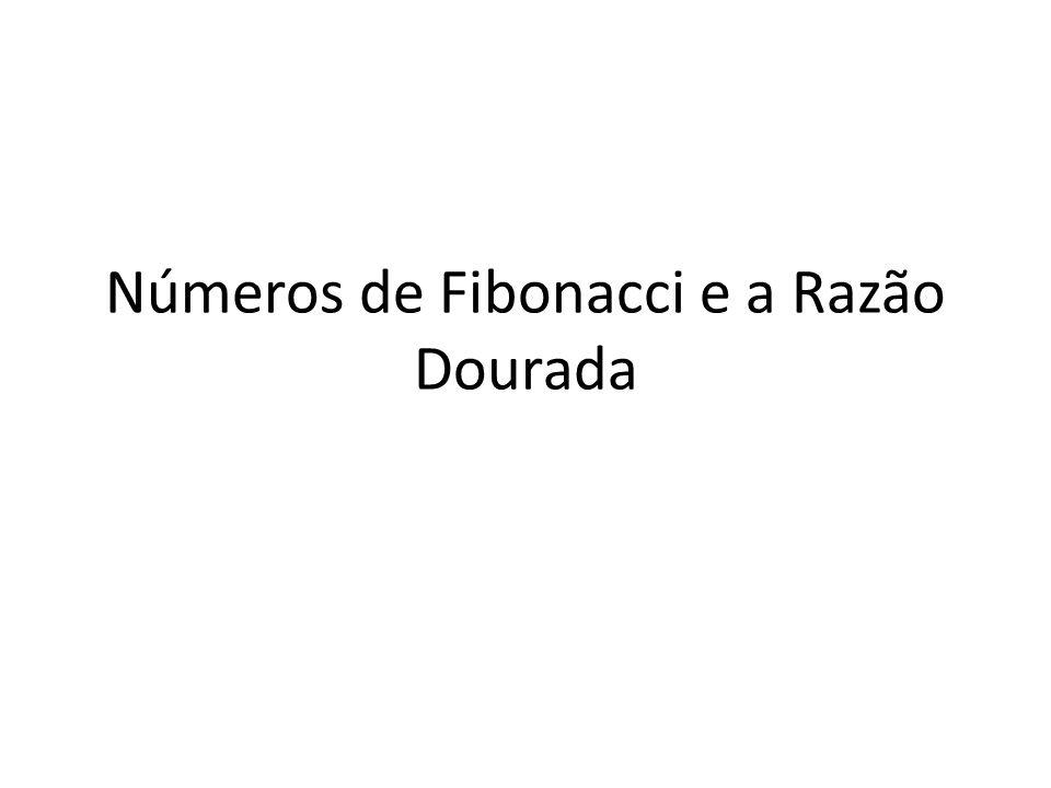 Números de Fibonacci e a Razão Dourada