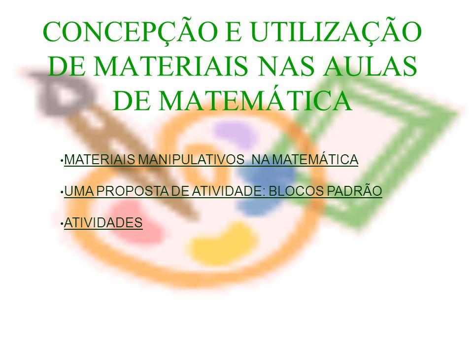 CONCEPÇÃO E UTILIZAÇÃO DE MATERIAIS NAS AULAS DE MATEMÁTICA