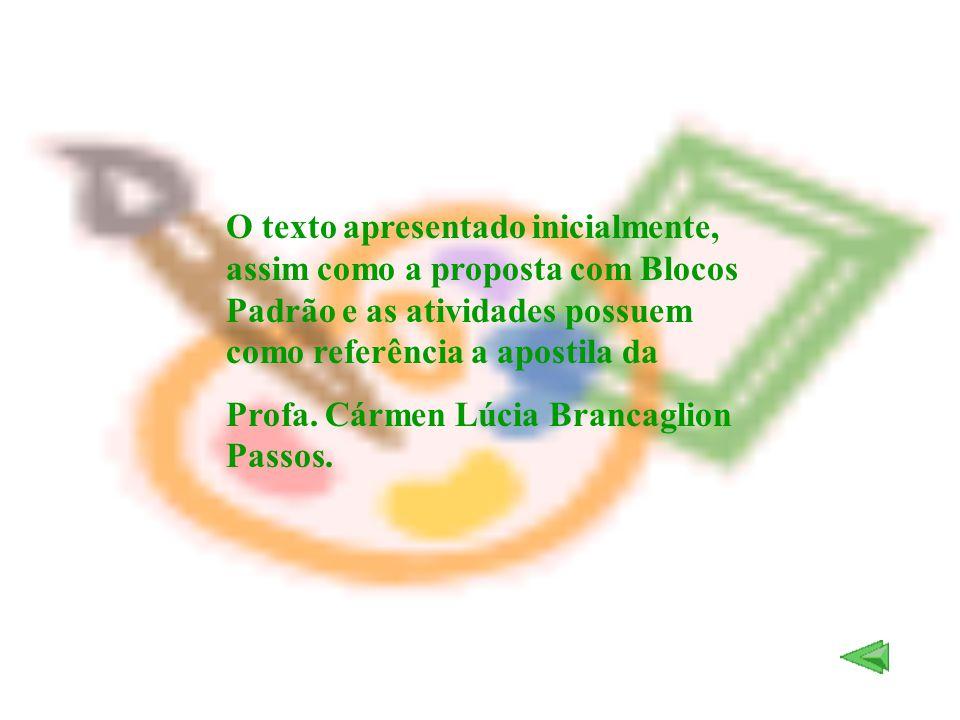 O texto apresentado inicialmente, assim como a proposta com Blocos Padrão e as atividades possuem como referência a apostila da