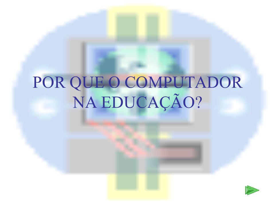 POR QUE O COMPUTADOR NA EDUCAÇÃO