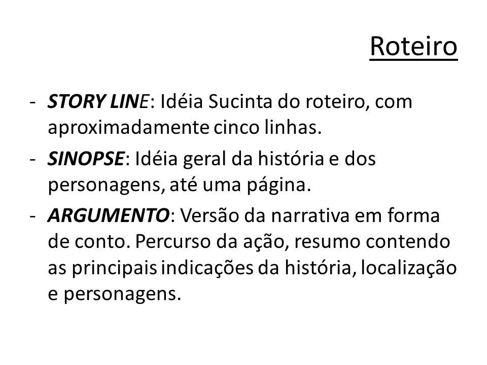 Roteiro STORY LINE: Idéia Sucinta do roteiro, com aproximadamente cinco linhas. SINOPSE: Idéia geral da história e dos personagens, até uma página.