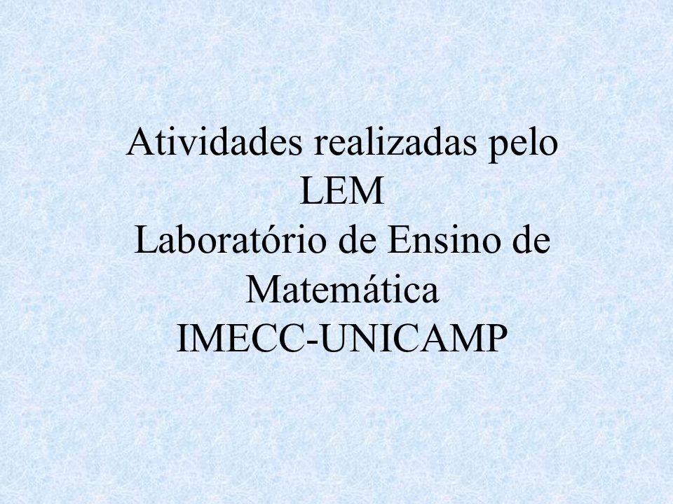 Atividades realizadas pelo LEM Laboratório de Ensino de Matemática IMECC-UNICAMP