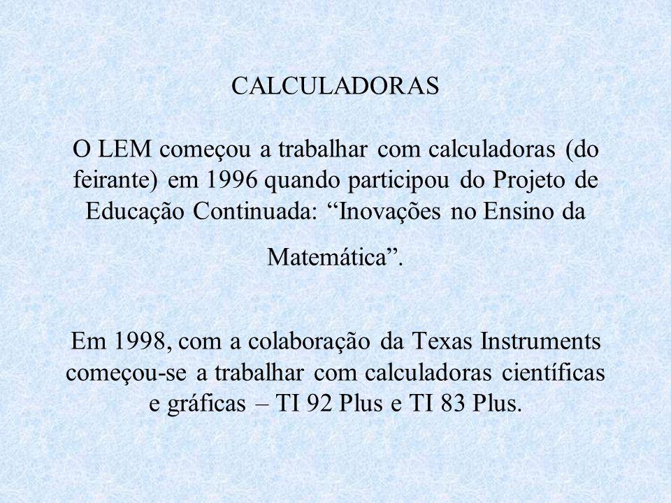 CALCULADORAS O LEM começou a trabalhar com calculadoras (do feirante) em 1996 quando participou do Projeto de Educação Continuada: Inovações no Ensino da Matemática .