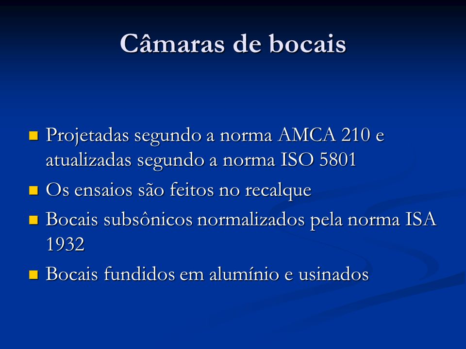 Câmaras de bocais Projetadas segundo a norma AMCA 210 e atualizadas segundo a norma ISO 5801. Os ensaios são feitos no recalque.