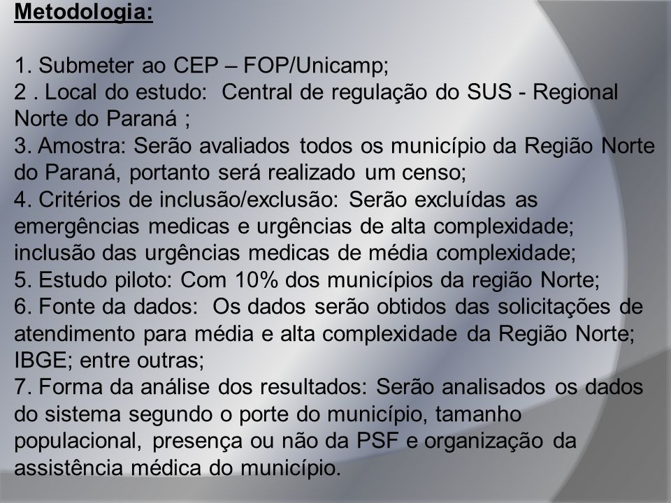 Metodologia: 1. Submeter ao CEP – FOP/Unicamp; 2