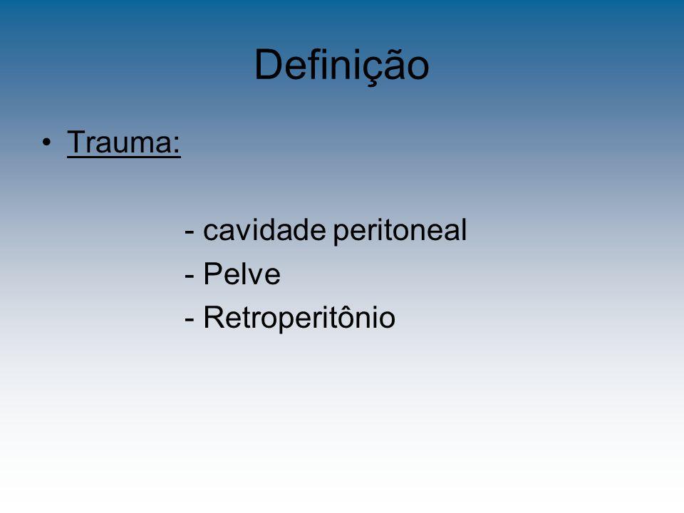 Definição Trauma: - cavidade peritoneal - Pelve - Retroperitônio