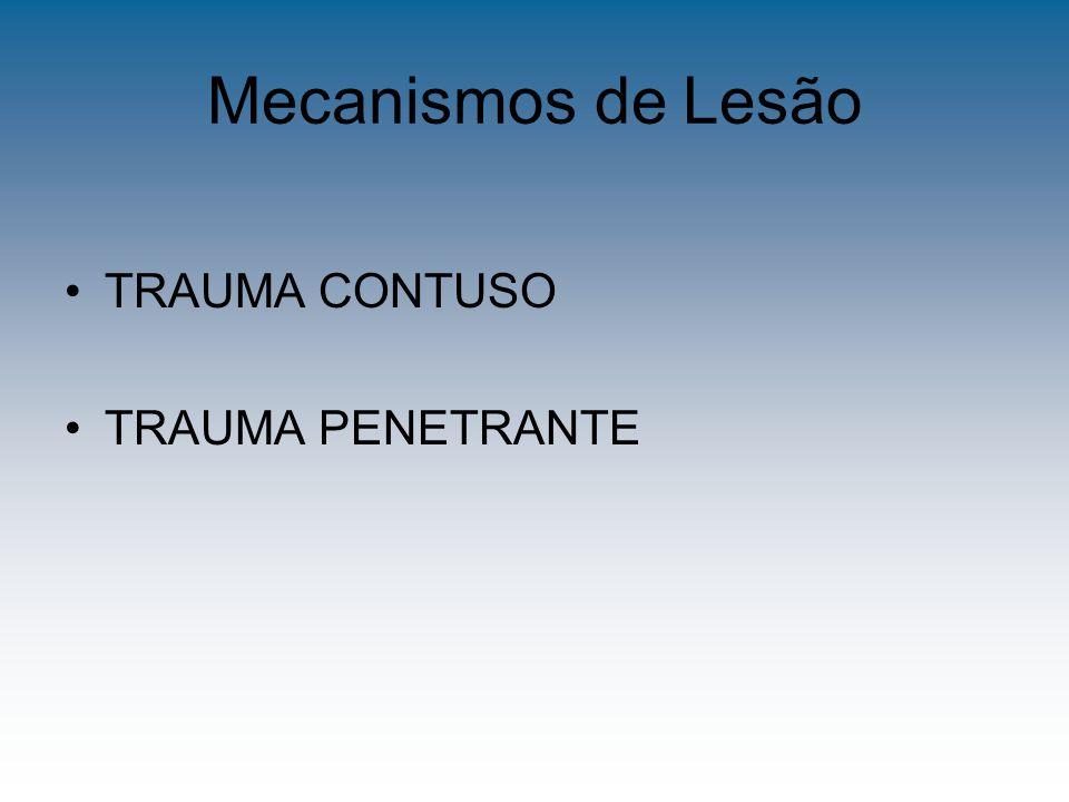 Mecanismos de Lesão TRAUMA CONTUSO TRAUMA PENETRANTE