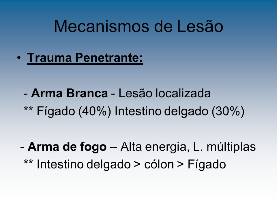 Mecanismos de Lesão Trauma Penetrante: