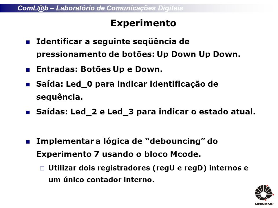 Experimento Identificar a seguinte seqüência de pressionamento de botões: Up Down Up Down. Entradas: Botões Up e Down.