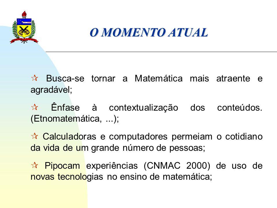 O MOMENTO ATUAL  Busca-se tornar a Matemática mais atraente e agradável;  Ênfase à contextualização dos conteúdos. (Etnomatemática, ...);