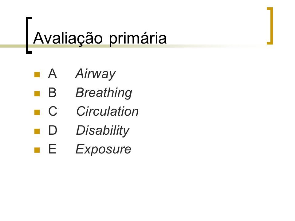Avaliação primária A Airway B Breathing C Circulation D Disability