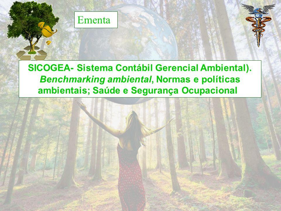 Ementa SICOGEA- Sistema Contábil Gerencial Ambiental). Benchmarking ambiental, Normas e políticas ambientais; Saúde e Segurança Ocupacional