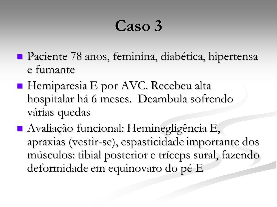 Caso 3 Paciente 78 anos, feminina, diabética, hipertensa e fumante