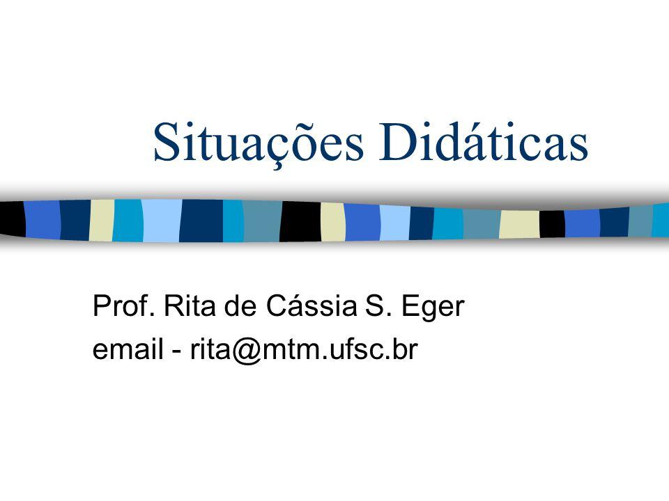 Prof. Rita de Cássia S. Eger email - rita@mtm.ufsc.br