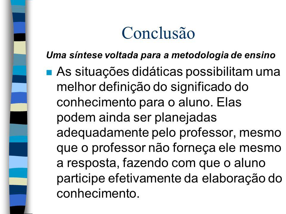 Conclusão Uma síntese voltada para a metodologia de ensino.