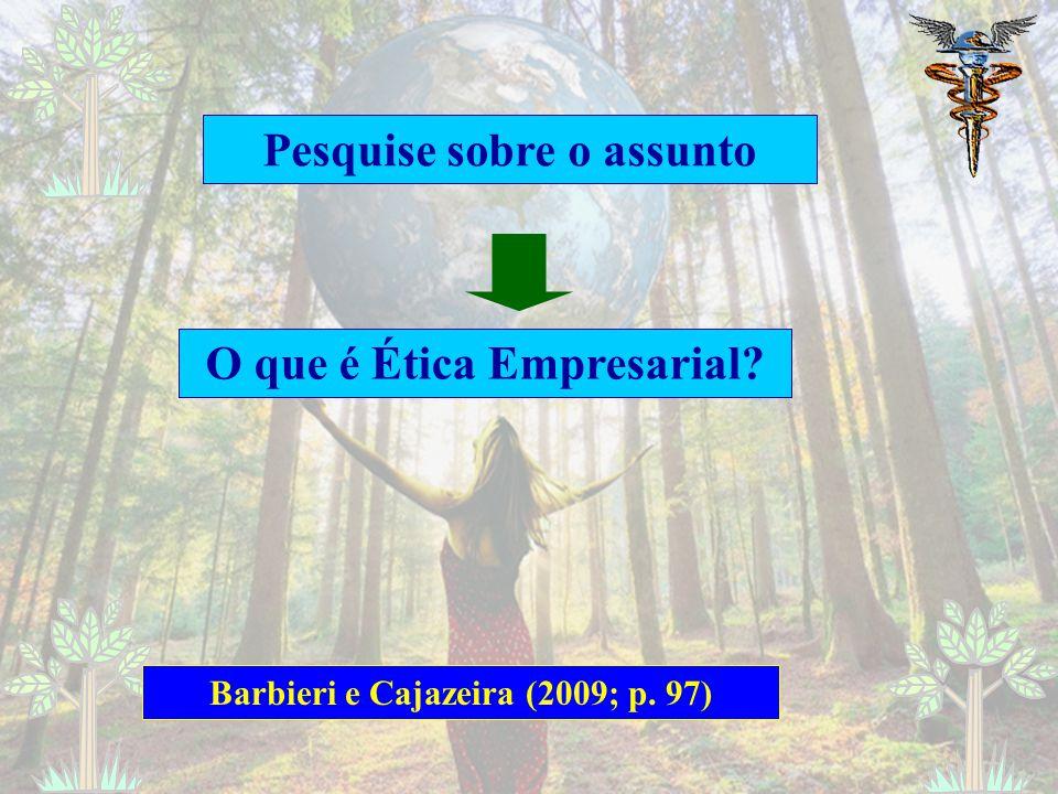 Pesquise sobre o assunto O que é Ética Empresarial