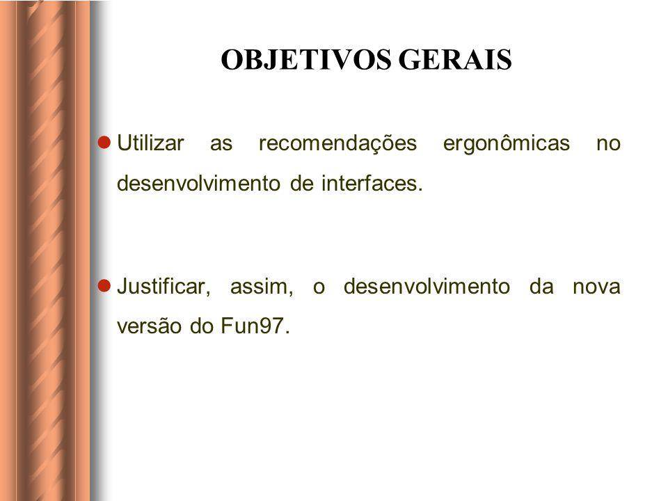OBJETIVOS GERAIS Utilizar as recomendações ergonômicas no desenvolvimento de interfaces.
