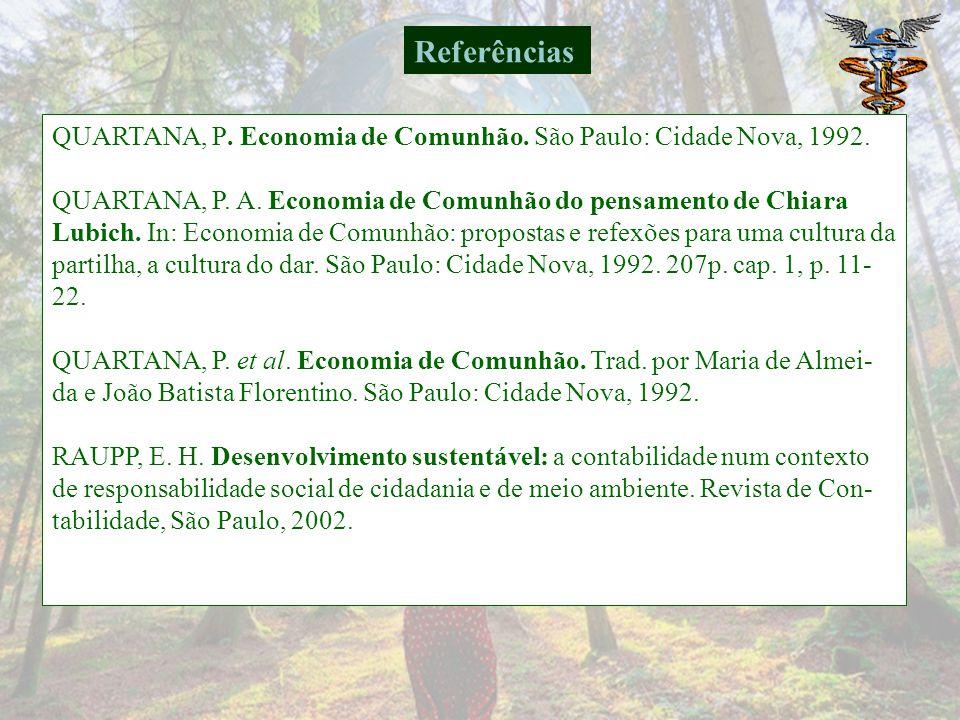 Referências QUARTANA, P. Economia de Comunhão. São Paulo: Cidade Nova, 1992.