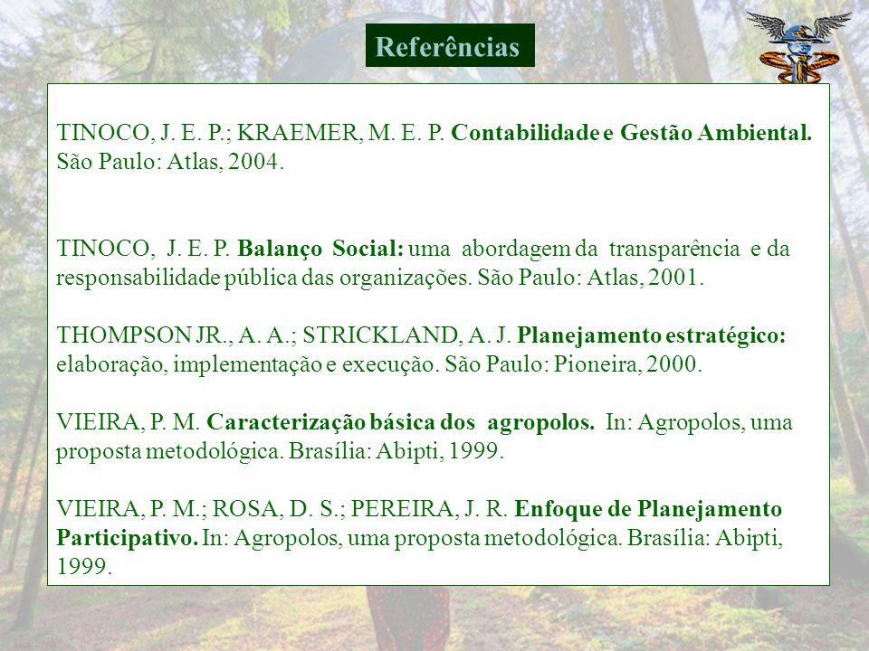 Referências TINOCO, J. E. P.; KRAEMER, M. E. P. Contabilidade e Gestão Ambiental. São Paulo: Atlas, 2004.