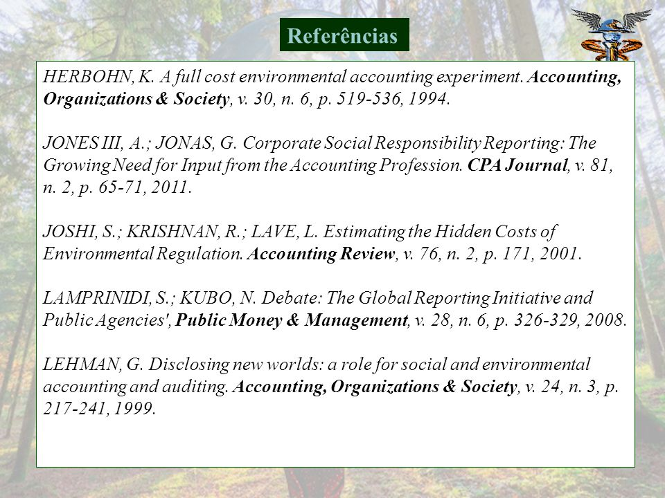 Referências HERBOHN, K. A full cost environmental accounting experiment. Accounting, Organizations & Society, v. 30, n. 6, p. 519-536, 1994.