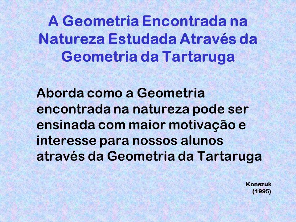 A Geometria Encontrada na Natureza Estudada Através da Geometria da Tartaruga