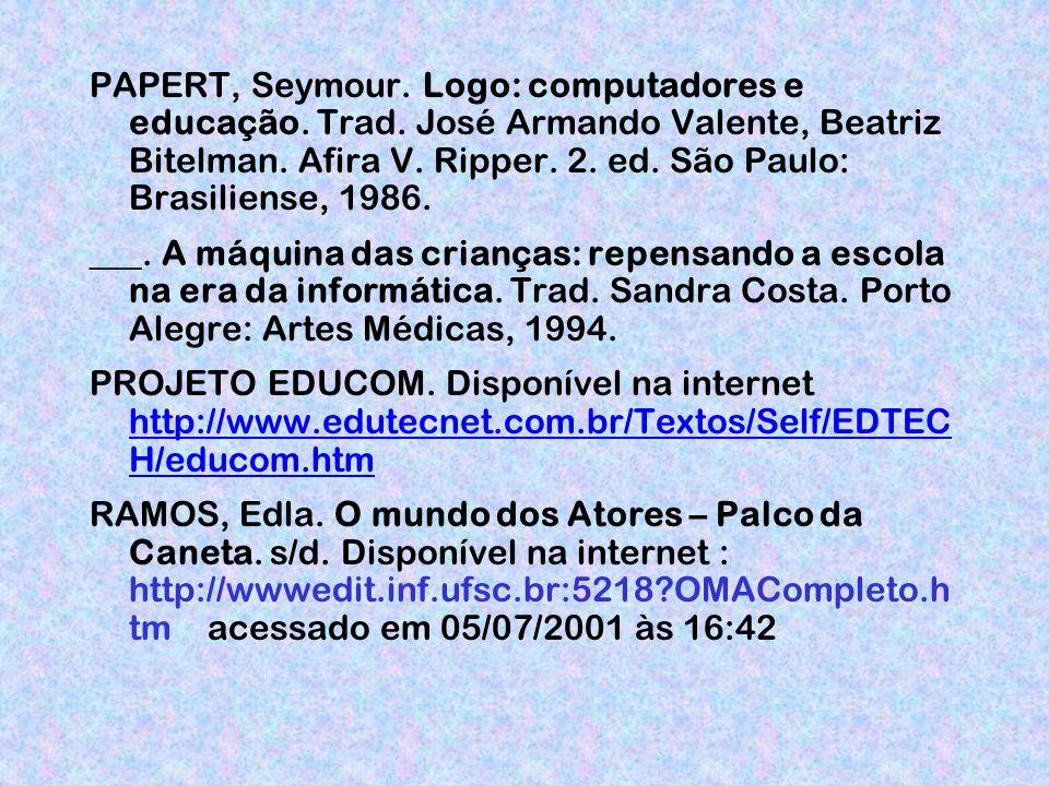 PAPERT, Seymour. Logo: computadores e educação. Trad