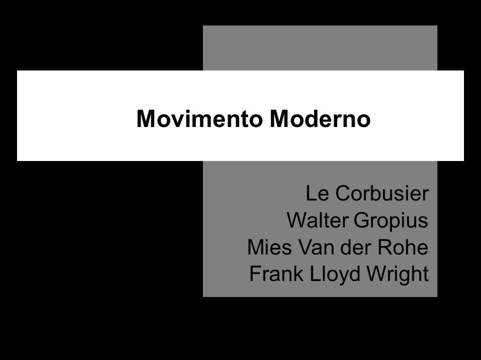 Movimento Moderno Le Corbusier Walter Gropius Mies Van der Rohe