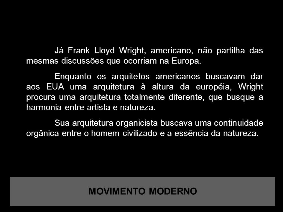 Já Frank Lloyd Wright, americano, não partilha das mesmas discussões que ocorriam na Europa.