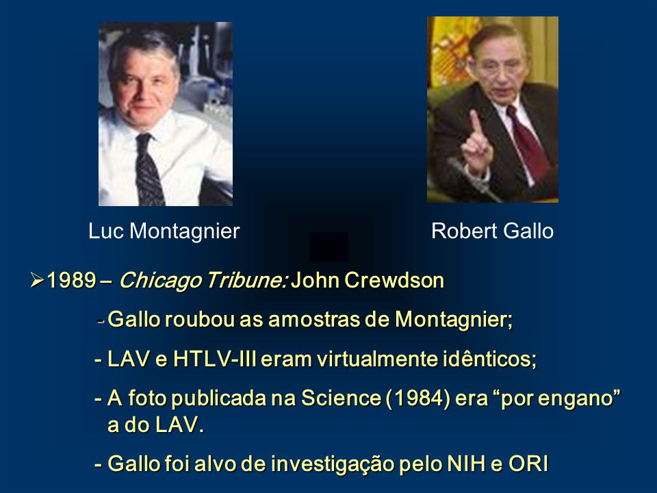 Luc Montagnier Robert Gallo. 1989 – Chicago Tribune: John Crewdson. - Gallo roubou as amostras de Montagnier;