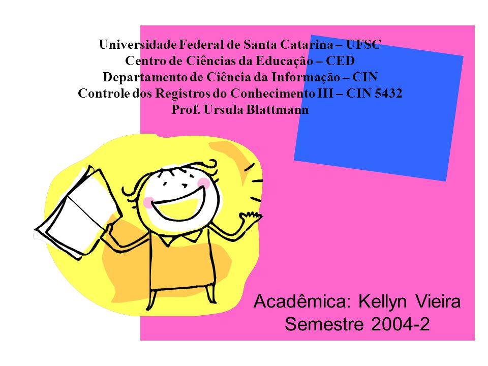 Acadêmica: Kellyn Vieira Semestre 2004-2