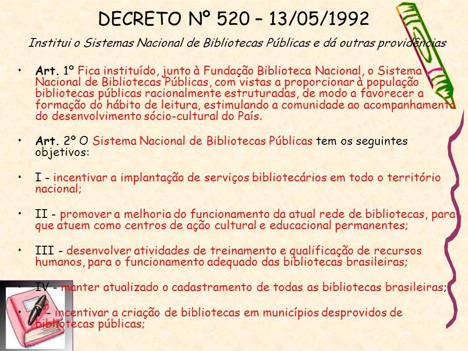 DECRETO Nº 520 – 13/05/1992 Institui o Sistemas Nacional de Bibliotecas Públicas e dá outras providências